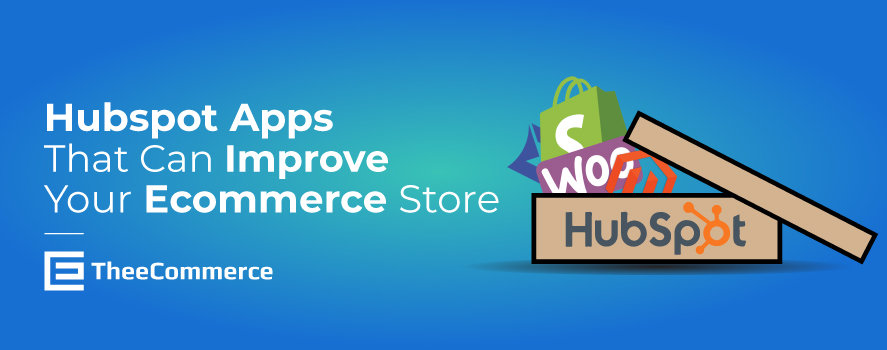 Hubspot Apps to Improve Your Ecommerce Store-FEATURED